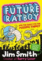 Jim Smith: Future Ratboy and the Quest for the Missing Thingy
