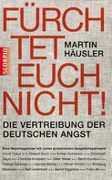 Martin Häusler: Fürchtet euch nicht