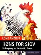 Lone Andrup: Høns for sjov. En brugsbog om hønsehold i haven.