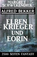 Alfred Bekker: Elbenkrieger und Eorin: 2500 Seiten Fantasy