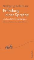 Wolfgang Kohlhaase: Erfindung einer Sprache und andere Erzählungen