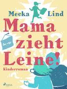 Mecka Lind: Mama zieht Leine!