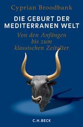 Die Geburt der mediterranen Welt - Von den Anfängen bis zum klassischen Zeitalter