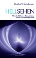 Charles W. Leadbeater: Hellsehen: Wie ein höheres Bewusstsein entwickelt werden kann