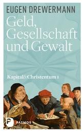 Geld, Gesellschaft und Gewalt - Kapital und Christentum (Band 1)