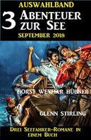 Glenn Stirling: Auswahlband 3 Abenteuer zur See September 2018 – Drei Seefahrer-Romane in einem Buch