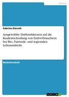 Sabrina Etzroth: Ausgewählte Einflussfaktoren auf die Kaufentscheidung von Endverbrauchern bei Bio-, Fairtrade- und regionalen Lebensmitteln