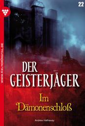 Der Geisterjäger 22 – Gruselroman - Im Dämonenschloss