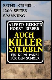 Auch Killer sterben: Ein Krimi Paket für den Sommer - Sechs Krimis - 1200 Seiten Spannung