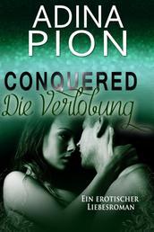 Conquered – Die Verlobung - Ein erotischer Liebesroman