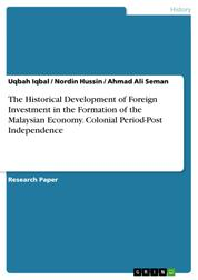 The Historical Development of Foreign Investment in the Formation of the Malaysian Economy. Colonial Period-Post Independence