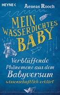 Aeneas Rooch: Mein wasserdichtes Baby