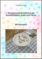 Katharina Rau: Darmgesunde Ernährung mit Kartoffelfasern, Inulin und Yacón?