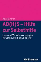 AD(H)S - Hilfe zur Selbsthilfe - Lern- und Verhaltensstrategien für Schule, Studium und Beruf