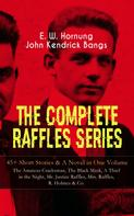 E. W. Hornung: THE COMPLETE RAFFLES SERIES – 45+ Short Stories & A Novel in One Volume: The Amateur Cracksman, The Black Mask, A Thief in the Night, Mr. Justice Raffles, Mrs. Raffles, R. Holmes & Co.