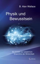 Physik und Bewusstsein: Ein Ansatz zur subjektiven Erkenntnis der Wirklichkeit