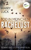 Harry Luck: Tod in München - Rachelust: Der erste Fall für Sonne und Litzka ★★★★