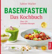 Basenfasten - Das Kochbuch - Über 170 Genießer-Rezepte