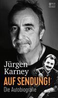 Jürgen Karney: Auf Sendung!