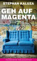 Stephan Kaluza: Geh auf Magenta