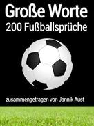 Jannik Aust: Große Worte: 200 Fußballsprüche