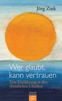 Jörg Zink: Wer glaubt, kann vertrauen ★★★★