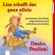 Lisa schafft das ganz allein & Danke, Paulina! - Geschichten, die Kinder aufgeschlossen und selbstbewusst machen