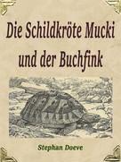 Stephan Doeve: Die Schildkröte Mucki und der Buchfink