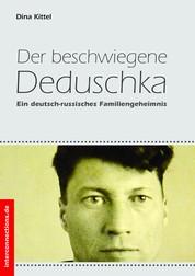 Der beschwiegene Deduschka - Ein deutsch-russisches Familiengeheimnis