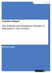 "The Symbolic and Metaphoric Potential of Paul Auster's ""City of Glass"""