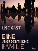 Lise Gast: Eine unordentliche Familie ★★★★