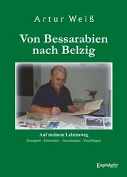 Von Bessarabien nach Belzig - Auf meinem Lebensweg. Enteignet – Entrechtet – Geschunden – Geschlagen