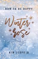 Kim Leopold: how to be happy: Winterrose (New Adult Romance) ★★★★★