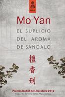Mo Yan: El suplicio del aroma de sándalo