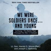 We Were Soldiers Once... and Young - Ia Drang - The Battle That Changed the War in Vietnam (Unabridged)