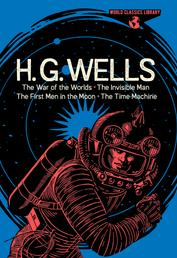 World Classics Library: H. G. Wells - The War of the Worlds, The Invisible Man, The First Men in the Moon, The Time Machine