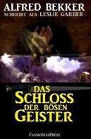 Alfred Bekker: Alfred Bekker schreibt als Leslie Garber: Das Schloss der bösen Geister