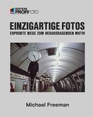 Michael Freeman: Einzigartige Fotos