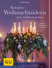 Kreative Weihnachtsideen zum Selbermachen - Basteln, Dekorieren & Schenken