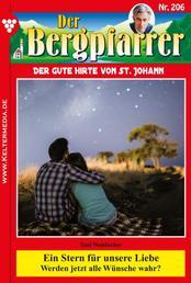 Der Bergpfarrer 206 – Heimatroman - Ein Stern für unsere Liebe