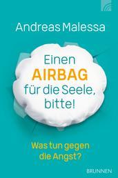 Einen Airbag für die Seele, bitte! - Was tun gegen die Angst?