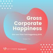 Gross Corporate Happiness (live vom Think Tank Roggenburg 2019)