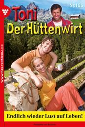 Toni der Hüttenwirt 155 – Heimatroman - Endlich wieder Lust aufs Leben!