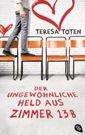 Teresa Toten: Der ungewöhnliche Held aus Zimmer 13B ★★★★