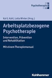 Arbeitsplatzbezogene Psychotherapie - Intervention, Prävention und Rehabilitation. Mit einem Therapiemanual
