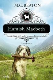 Hamish Macbeth lässt sich nicht um den Finger wickeln - Kriminalroman