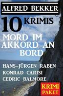 Alfred Bekker: Mord im Akkord an Bord: 10 Krimis
