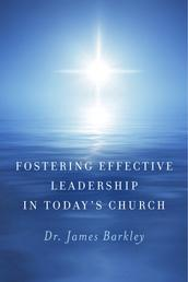 Fostering Effective Leadership In Today's Church