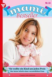 Mami Bestseller 18 – Familienroman - Sie wollte ein Kind um jeden Preis