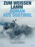 Rudolf Stratz: Zum weißen Lamm. Roman aus Südtirol ★★★
